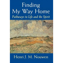 Finding My Way Home: Pathways to Life and the Spirit by Henri J. M. Nouwen, 9780232524352