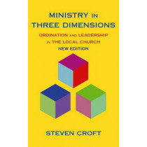 Ministry in Three Dimensions: Ordination and Leadership in the Local Church by Steven Croft, 9780232527438