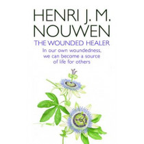 The Wounded Healer: Ministry in Contemporary Society - In our own woundedness, we can become a source of life for others by Henri J. M. Nouwen, 9780232530773