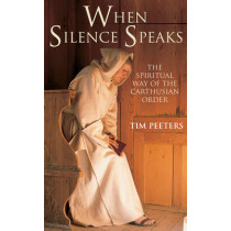 When Silence Speaks: The Spiritual Way of the Carthusian Order by Tim Peeters, 9780232532029