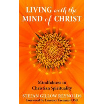 Living with the Mind of Christ: Mindfulness and Christian Spirituality by Stefan Gillow Reynolds, 9780232532500