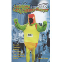The Looniness of the Long Distance Runner: An Unfit Londoner's Attempt to Run the New York City Marathon from Scratch by Russell F. Taylor, 9780233050096