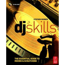 DJ Skills: The essential guide to Mixing and Scratching by Stephen Webber, 9780240520698