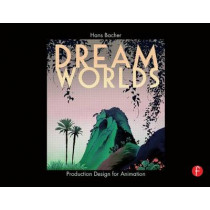 Dream Worlds: Production Design for Animation by Hans Bacher, 9780240520933