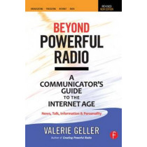 Beyond Powerful Radio: A Communicator's Guide to the Internet Age-News, Talk, Information & Personality for Broadcasting, Podcasting, Internet, Radio by Valerie Geller, 9780240522241