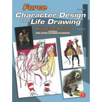 Force: Character Design from Life Drawing by Mike Mattesi, 9780240809939