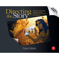 Directing the Story: Professional Storytelling and Storyboarding Techniques for Live Action and Animation by Francis Glebas, 9780240810768