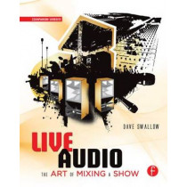 Live Audio: The Art of Mixing a Show by Dave Swallow, 9780240816043