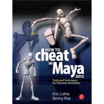 How to Cheat in Maya 2012: Tools and Techniques for Character Animation by Eric Luhta, 9780240816982