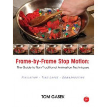 Frame-By-Frame Stop Motion: The Guide to Non-Traditional Animation Techniques by Tom Gasek, 9780240817286