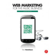Web Marketing for the Music Business by Tom Hutchison, 9780240823706