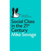 Social Class in the 21st Century by Mike Savage, 9780241004227