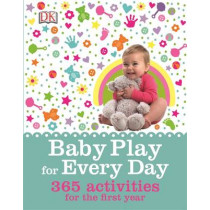 Baby Play for Every Day: 365 Activities for the First Year by Claire Halsey, 9780241011645