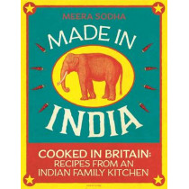 Made in India: 130 Simple, Fresh and Flavourful Recipes from One Indian Family by Meera Sodha, 9780241146330