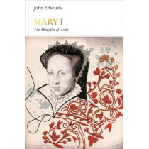 Mary I (Penguin Monarchs): The Daughter of Time by John Edwards, 9780241184103