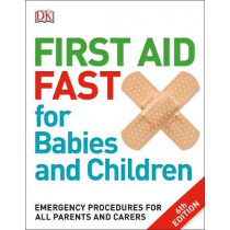 First Aid Fast for Babies and Children: Emergency Procedures for all Parents and Carers by DK, 9780241198735