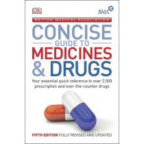 BMA Concise Guide to Medicine & Drugs: Your Essential Quick Reference to Over 2,500 Prescription and Over-the-Counter Drugs by DK, 9780241201015