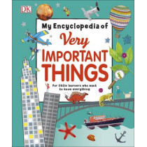 My Encyclopedia of Very Important Things: For Little Learners Who Want to Know Everything by DK, 9780241224939