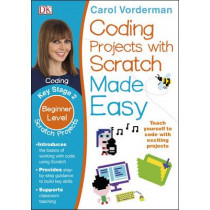 Coding Projects with Scratch Made Easy Ages 8-12 Key Stage 2 by Carol Vorderman, 9780241225158