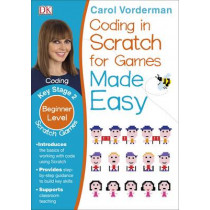 Coding In Scratch For Games Made Easy Ages 8-12 Key Stage 2 by Carol Vorderman, 9780241225165