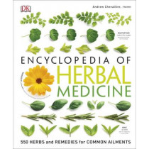 Encyclopedia Of Herbal Medicine: 550 Herbs and Remedies for Common Ailments by Andrew Chevallier, 9780241229446