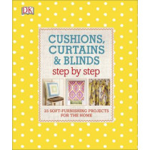 Cushions, Curtains and Blinds Step by Step: 25 Soft-Furnishing Projects for the Home by DK, 9780241229460