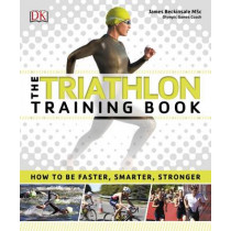 The Triathlon Training Book: How to be Faster, Smarter, Stronger by James Beckinsale, 9780241229774