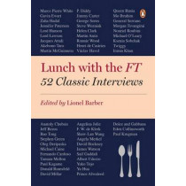 Lunch with the FT: 52 Classic Interviews by Lionel Barber, 9780241239469