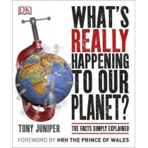 What's Really Happening to Our Planet?: The Facts Simply Explained by Tony Juniper, 9780241240427