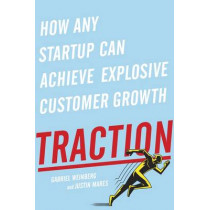 Traction: How Any Startup Can Achieve Explosive Customer Growth by Gabriel Weinberg, 9780241242537