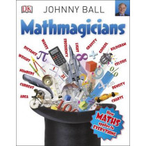 Mathmagicians: How Maths Applies to Everything by Johnny Ball, 9780241243572