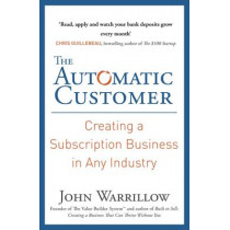 The Automatic Customer: Creating a Subscription Business in Any Industry by John Warrillow, 9780241247006