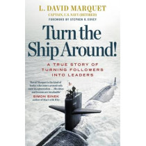 Turn The Ship Around!: A True Story of Building Leaders by Breaking the Rules by L. David Marquet, 9780241250945