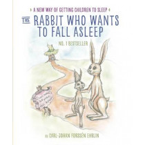 The Rabbit Who Wants to Fall Asleep: A New Way of Getting Children to Sleep by Carl-Johan Forssen Ehrlin, 9780241255162
