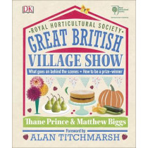 RHS Great British Village Show: What Goes on Behind the Scenes and How to be a Prize-Winner by Matthew Biggs, 9780241255612