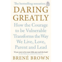 Daring Greatly: How the Courage to Be Vulnerable Transforms the Way We Live, Love, Parent, and Lead by Brene Brown, 9780241257401