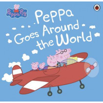 Peppa Pig: Peppa Goes Around the World by Peppa Pig, 9780241264973