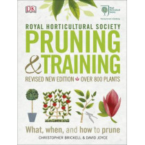RHS Pruning & Training: Revised New Edition; Over 800 Plants; What, When, and How to Prune by Christopher Brickell, 9780241282908