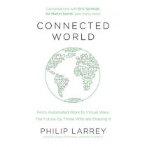 Connected World: From Automated Work to Virtual Wars: The Future, By Those Who Are Shaping It by Father Philip Larrey, 9780241308424