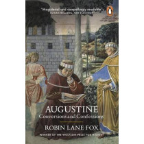 Augustine: Conversions and Confessions by Robin Lane Fox, 9780241950753