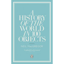 A History of the World in 100 Objects by Neil MacGregor, 9780241951774