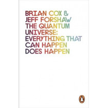 The Quantum Universe: Everything that can happen does happen by Brian Cox, 9780241952702