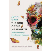 The Soul of the Marionette: A Short Enquiry into Human Freedom by John Gray, 9780241953907