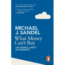 What Money Can't Buy: The Moral Limits of Markets by Michael Sandel, 9780241954485