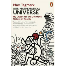 Our Mathematical Universe: My Quest for the Ultimate Nature of Reality by Max Tegmark, 9780241954638