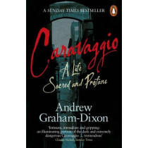 Caravaggio: A Life Sacred and Profane by Andrew Graham-Dixon, 9780241954645