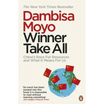 Winner Take All: China's Race For Resources and What It Means For Us by Dambisa Moyo, 9780241956175