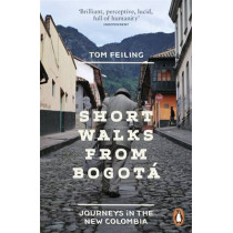 Short Walks from Bogota: Journeys in the new Colombia by Tom Feiling, 9780241959909