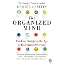 The Organized Mind: Thinking Straight in the Age of Information Overload by Daniel Levitin, 9780241965788