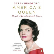America's Queen: The Life of Jacqueline Kennedy Onassis by Sarah Bradford, 9780241967430